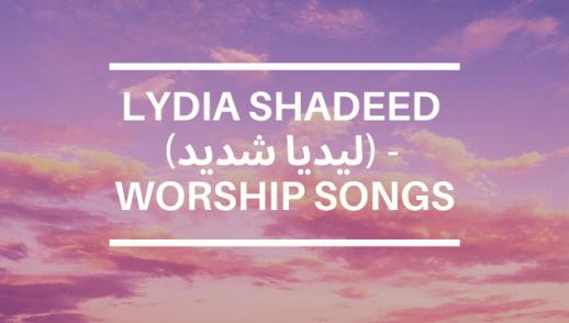 LYDIA SHADEED (ليديا شديد) - WORSHIP SONGS