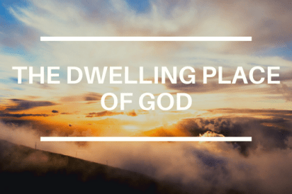 THE DWELLING PLACE OF GOD
