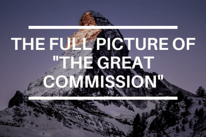 "THE FULL PICTURE OF ""THE GREAT COMMISSION"""
