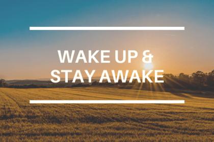 WAKE UP & STAY AWAKE