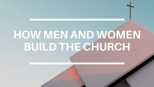 HOW MEN AND WOMEN BUILD THE CHURCH