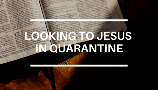 LOOKING TO JESUS IN QUARANTINE