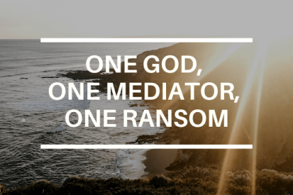ONE GOD, ONE MEDIATOR, ONE RANSOM