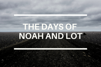 THE DAYS OF NOAH AND LOT