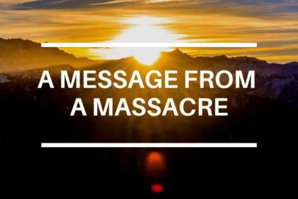 A MESSAGE FROM A MASSACRE