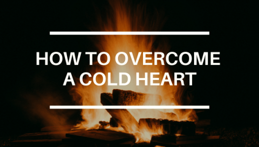 HOW TO OVERCOME A COLD HEART