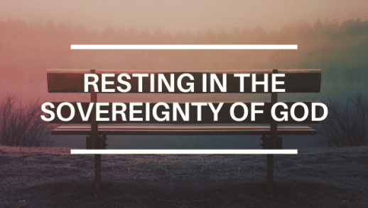 RESTING IN THE SOVEREIGNTY OF GOD