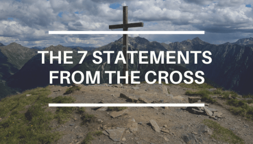 THE 7 STATEMENTS FROM THE CROSS