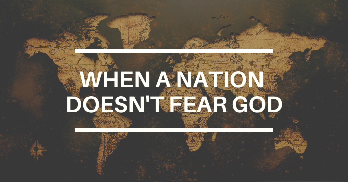 WHEN A NATION DOESN'T FEAR GOD