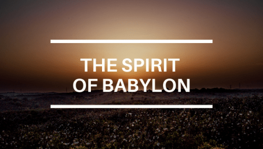 THE SPIRIT OF BABYLON