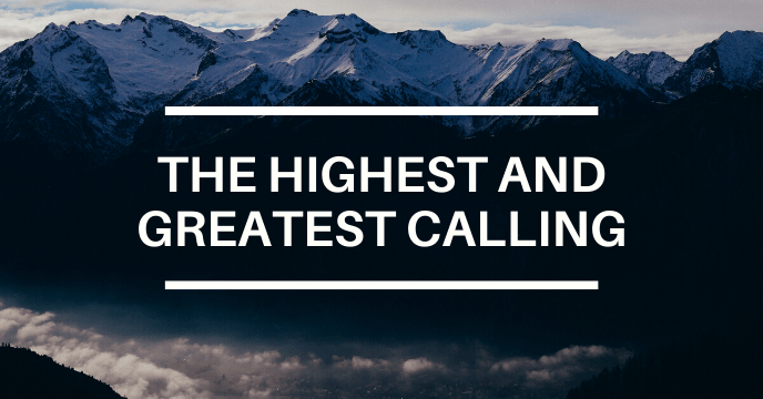 THE HIGHEST AND GREATEST CALLING