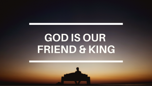 GOD IS OUR FRIEND & KING